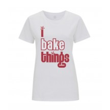 I Bake Things T Shirt